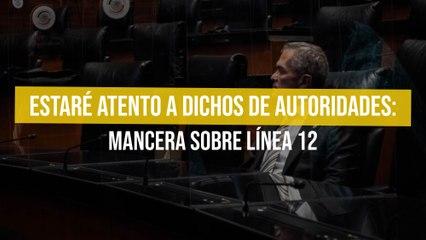 Estaré atento a dichos de autoridades: Mancera sobre Línea 12