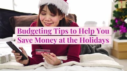 Budgeting Tips to Help You Save Money at the Holidays