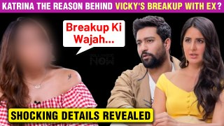 OMG! Katrina The Actual Reason Behind Vicky Kaushal & His Ex Gf's Breakup ? | Details Revealed