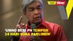 'UMNO beri PN tempoh 14 hari buka Parlimen'