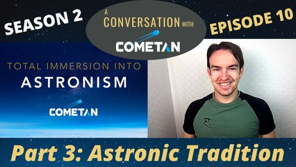 A Conversation with Cometan | Season 2 Episode 10 | Total Immersion into Astronism: The Astronic Tradition