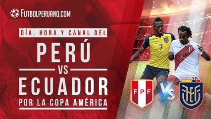 Perú vs Ecuador: Día, hora y canal del duelo por la Copa América 2021