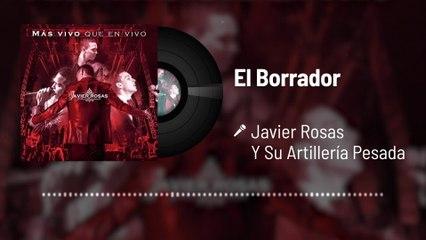 Javier Rosas Y Su Artillería Pesada - El Borrador