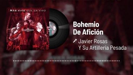 Javier Rosas Y Su Artillería Pesada - Bohemio De Afición