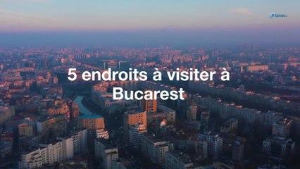 5 endroits à visiter à Bucarest