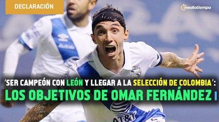 'Ser campeón con León y llegar a la Selección de Colombia': los objetivos de Omar Fernández