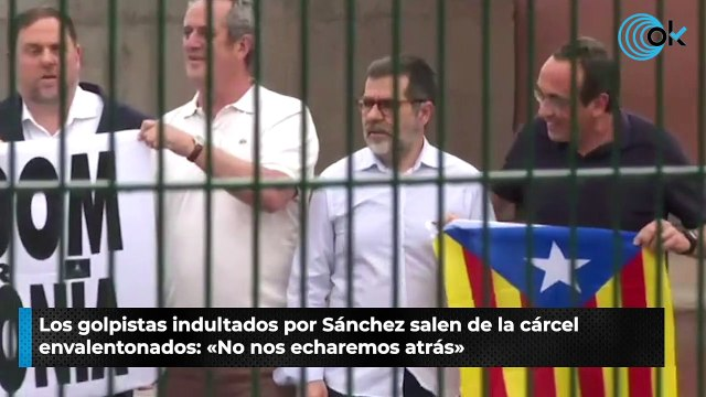 Los golpistas indultados por Sánchez salen de la cárcel envalentonados: «No nos echaremos atrás»
