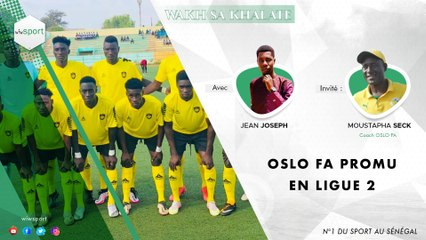 #WakhSaKhalate Oslo FA promu en Ligue 2 #LIVE #Sport #Senegal