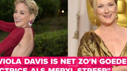 Sharon Stone oogst lof met haar opmerking dat Meryl Streep niet de meest getalenteerde actrice is