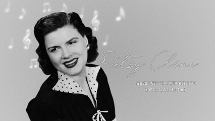 Patsy Cline - When I Get Thru With You (You'll Love Me Too)