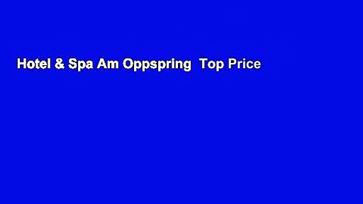Hotel & Spa Am Oppspring  Top Price