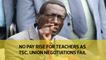 No pay rise for teachers as TSC, union negotiations fail