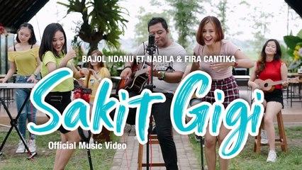Bajol Ndanu Ft. Fira Cantika & Nabila - Sakit Gigi (Official Music Video)   KENTRUNG