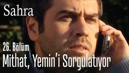 Mithat, Yemin'i sorguluyor - Sahra 26. Bölüm