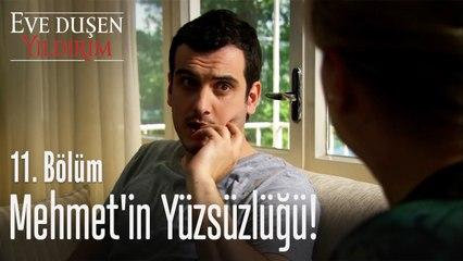 Mehmet'in yüzsüzlüğü - Eve Düşen Yıldırım 11. Bölüm