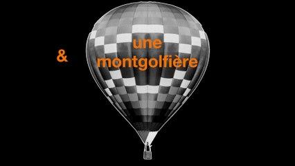 Connaissez-vous le lien entre 12 tonnes de matériel et une montgolfière ? - Orange