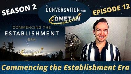 A Conversation with Cometan | Season 2 Episode 12 | Commencing the Establishment Era