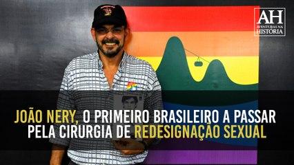 JOÃO NERY: PRIMEIRO BRASILEIRO A PASSAR PELA CIRURGIA DE REDESIGNAÇÃO SEXUAL