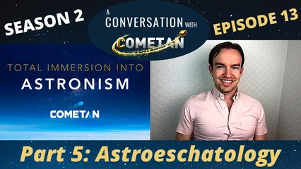 A Conversation with Cometan | Season 2 Episode 13 | Total Immersion into Astronism: Astroeschatology