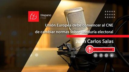 HispanoPostCast Juan Carlos Salas, Unión Europea debe convencer al CNE de cambiar normas sobre veeduría electoral