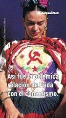 Así fue la relación de Frida Kahlo con el comunismo.