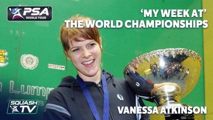 Squash: Vanessa Atkinson - My Week At The World Championships