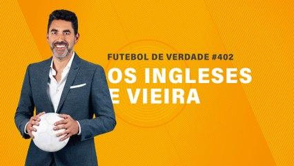 FDV #402 - Os ingleses e Vieira