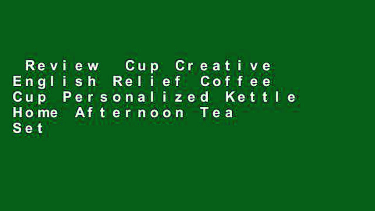 Review  Cup Creative English Relief Coffee Cup Personalized Kettle Home Afternoon Tea Set