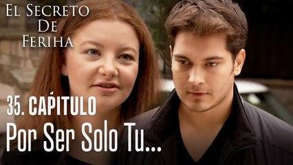 Por ser solo tu... - El Secreto De Feriha Capítulo 35 En Español