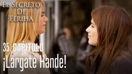 ¡Largate Hande! - El Secreto De Feriha Capítulo 35 En Español