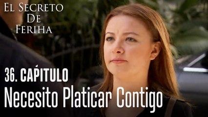 Necesito platicar contigo - El Secreto De Feriha Capítulo 36 En Español