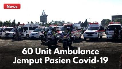 60 UNIT AMBULANCE AKAN JEMPUT PASIEN COVID-19 YANG ISOLASI MANDIRI DIRUMAH !!
