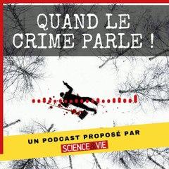 Quand le crime parle ! Science et Vie lance un nouveau podcast