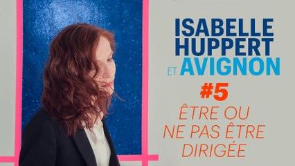 Isabelle Huppert & Avignon #5 : être ou ne pas être dirigée