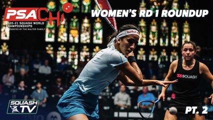 Squash: PSA World Championships 2020/21 - Women's Rd 1 Roundup [Pt.2]