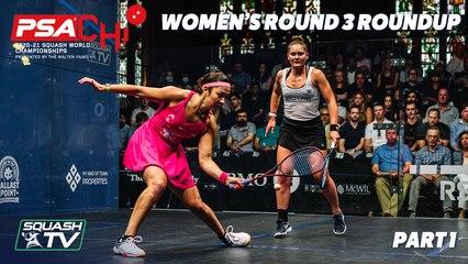 Squash: PSA World Championships 2020/21 - Women's Rd 3 Roundup [Pt.1]