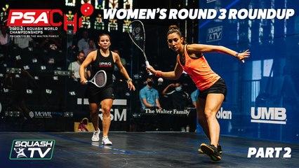 Squash: PSA World Championships 2020/21 - Women's Rd 3 Roundup [Pt.2]