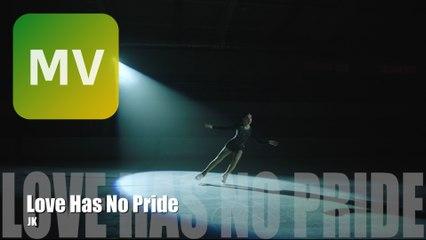 JK《Love Has No Pride》Official MV