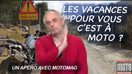 Un dernier Apéro avec Moto Magazine Les vacances c'est à moto