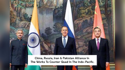 China, Russia, Iran & Pakistan Alliance In The Works To Counter Quad In The Indo-Pacific