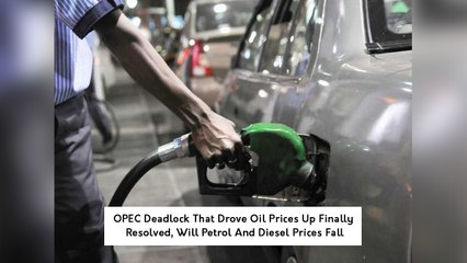 OPEC Deadlock That Drove Oil Prices Up Finally Resolved, Will Petrol And Diesel Prices Fall