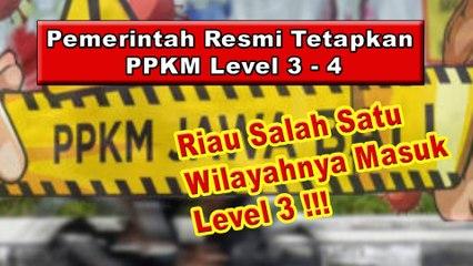Pemerintah Resmi Tetapkan PPKM Level 3-4 (Salah Satu Wilaya Diriau Masuk Dalam Wilayah Level 3 !!!)