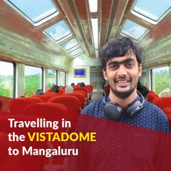 Comfort, style and breathtaking views: Travelling in the Vistadome to Mangaluru
