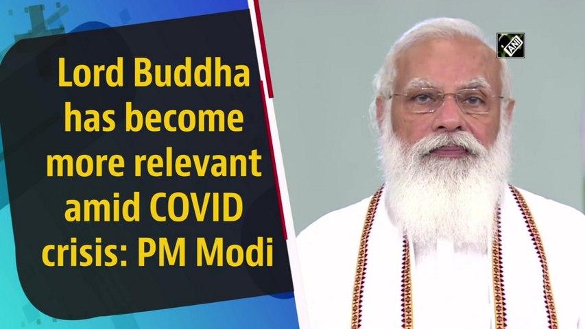 Lord Buddha has become more relevant amid Covid crisis: PM Modi