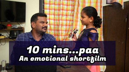 10 Minutes Paa...An emotional shortfilm of Father and daughter love | Oneindia Tamil