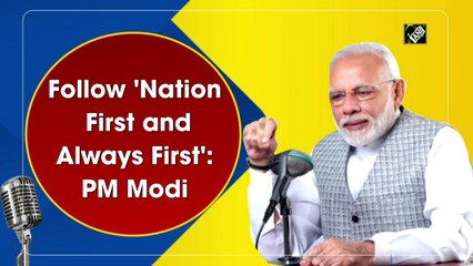 Follow 'Nation First and Always First': PM Modi