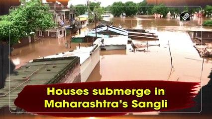 Houses submerge in Maharashtra's Sangli