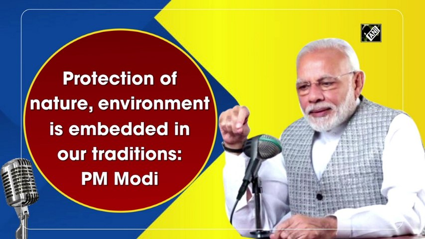 Protection of nature, environment is embedded in our traditions: PM Modi