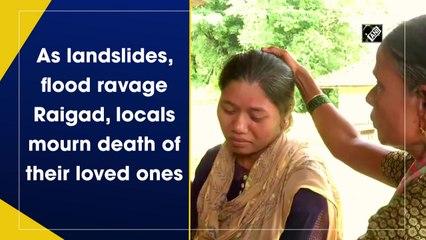 As landslides, flood ravage Raigad, locals mourn death of their loved ones