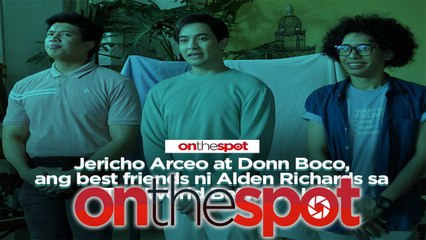 On the Spot: Jericho Arceo at Donn Boco, Alden Richards's best friends sa 'The World Between Us'